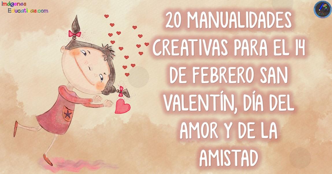 20 Manualidades Creativas Para El 14 De Febrero San Valentín Día